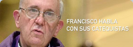 FRANCISCO HABLA CON SUS CATEQUISTAS