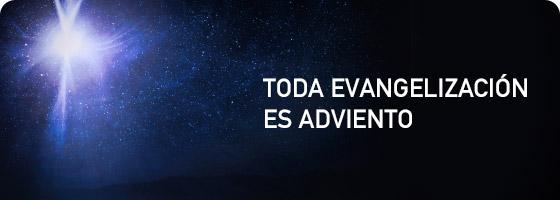 TODA EVANGELIZACIÓN ES ADVIENTO