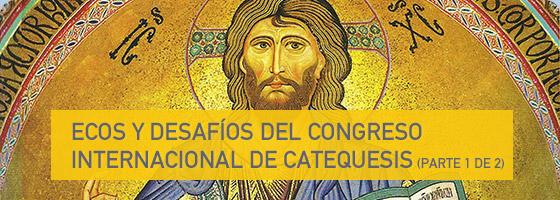 ECOS Y DESAFÍOS DEL CONGRESO INTERNACIONAL DE CATEQUESIS