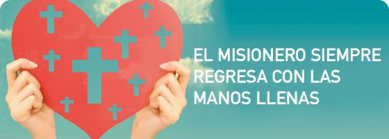 EL MISIONERO SIEMPRE REGRESA CON LAS MANOS LLENAS