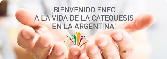 ¡Bienvenido ENEC a la vida de la Catequesis en la Argentina!