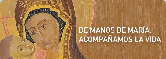 De manos de María, acompañamos la vida